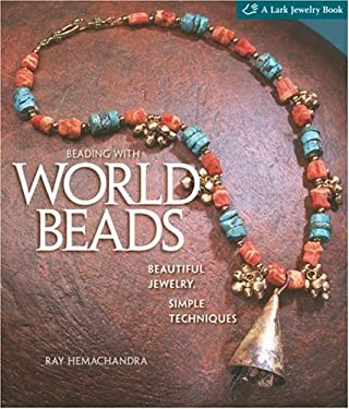 Beading with World Beads: Beautiful Jewelry, Simple Techniques 9781600592980