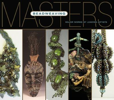 Beadweaving: Major Works by Leading Artists 9781600590399