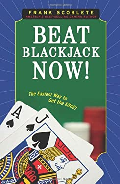 Beat Blackjack Now!: The Easiest Way to Get the Edge! 9781600783333