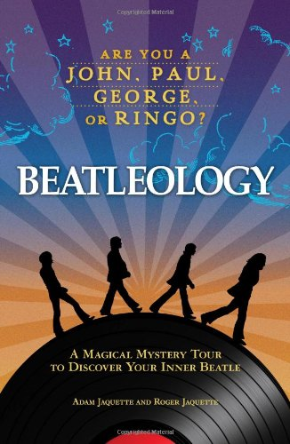 Beatleology: A Magical Mystery Tour to Discover Your Inner Beatle 9781605500645