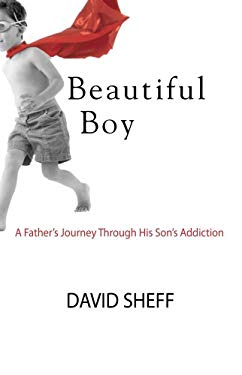 Beautiful Boy: A Father's Journey Through His Son's Addiction 9781602852945