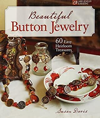 Beautiful Button Jewelry: 60 Easy Heirloom Treasures 9781600595592