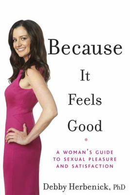 Because It Feels Good: A Woman's Guide to Sexual Pleasure and Satisfaction 9781605298764