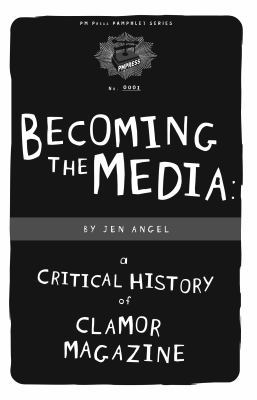 Becoming the Media: A Critical History of Clamor Magazine 9781604860221