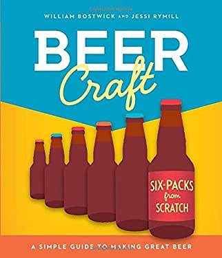 Beer Craft: A Simple Guide to Making Great Beer 9781605291338