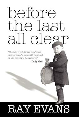 Before the Last All Clear: Memories of a Man Still Haunted by the Cruelties He Endured 9781600373794