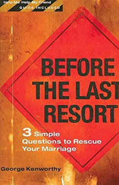 Before the Last Resort: 3 Simple Questions to Rescue Your Marriage 9781602000926