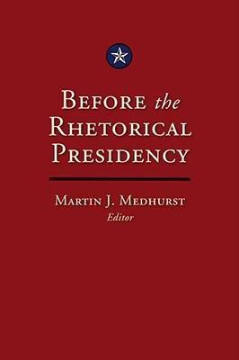 Before the Rhetorical Presidency 9781603440714