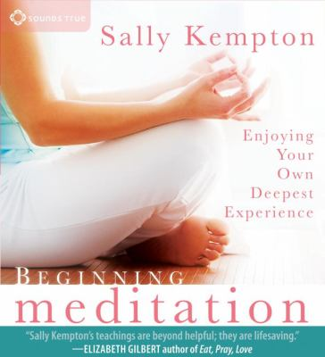Beginning Meditation: Enjoying Your Own Deepest Experience 9781604070972