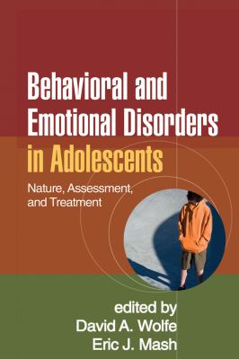 Behavioral and Emotional Disorders in Adolescents: Nature, Assessment, and Treatment 9781606231159