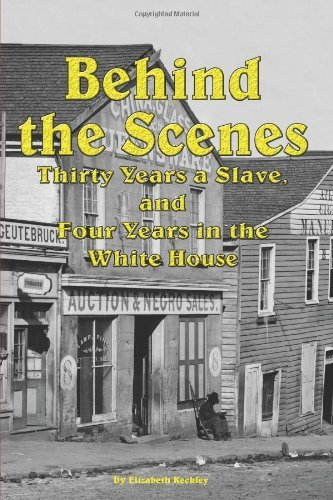 Behind the Scenes - Thirty Years a Slave, and Four Years in the White 9781604598087