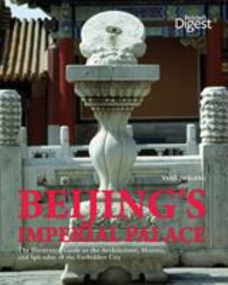 Beijing's Imperial Palace: The Illustrated Guide to the Architecture, History, and Splendor of the Forbidden City 9781606521212