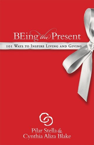 Being the Present: 101 Ways to Inspire Living and Giving 9781600375156