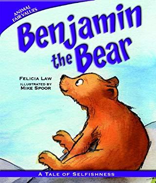 Benjamin the Bear: A Tale of Selfishness 9781607549154