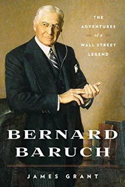 Bernard Baruch: The Adventures of a Wall Street Legend 9781604190663