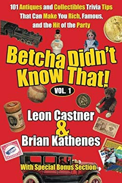 Betcha Didn't Know That!: 101 Antiques and Collectibles Trivia Tips That Can Make You Rich, Famous, and the Hit of the Party 9781600970023