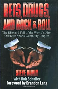 Bets, Drugs, and Rock & Roll: The Rise and Fall of the World's First Offshore Sports Gambling Empire 9781602390997