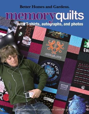 Better Homes and Gardens Memory Quilts: With T-Shirts, Autographs, and Photos