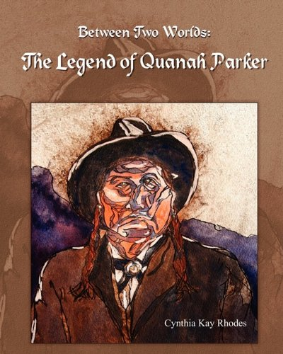 Between Two Worlds: The Legend of Quanah Parker 9781608602278