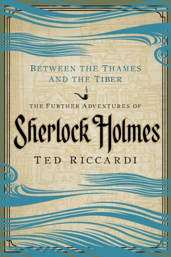 Between the Thames and the Tiber: The Further Adventures of Sherlock Holmes in Britain and the Italian Peninsula 9781605981871