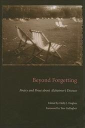 Beyond Forgetting: Poetry and Prose about Alzheimer's Disease 7415591