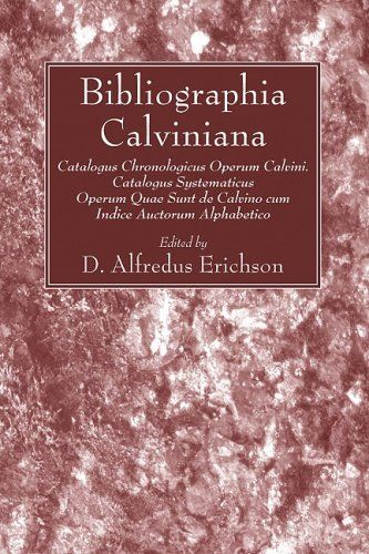 Bibliographia Calviniana: Catalogus Chronologicus Operum Calvini. Catalogus Systematicus Operum Quae Sunt de Calvino Cum Indice Auctorum Alphabe 9781606084991