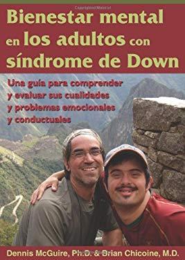 Bienestar Mental en los Adultos Con Sindrome de Down: Una Guia Para Comprender y Evaluar Sus Cualidades y Problemas Emocionales y Conductuales = Menta 9781606130230