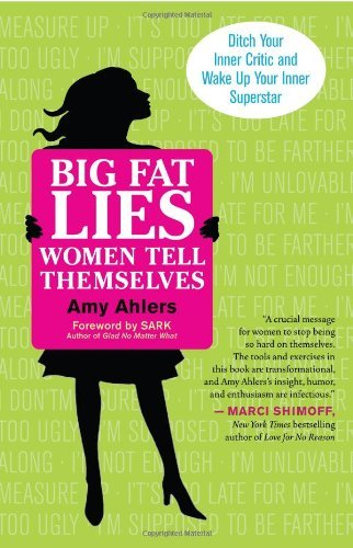 Big Fat Lies Women Tell Themselves: Ditch Your Inner Critic and Wake Up Your Inner Superstar 9781608680283