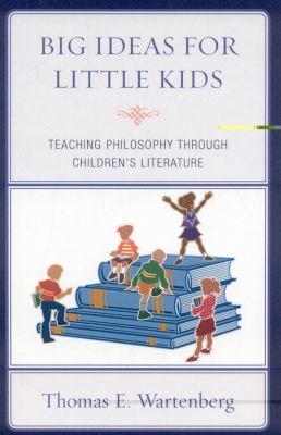 Big Ideas for Little Kids: Teaching Philosophy Through Children's Literature 9781607093343