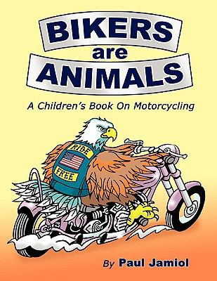 Bikers Are Animals: A Children's Book on Motorcycling 9781608442324