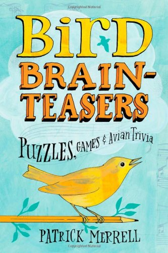 Bird Brain Teasers: Puzzles, Games & Avian Trivia 9781603420808
