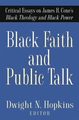 Black Faith and Public Talk: Critical Essays on James H. Cone's Black Theology and Black Power 9781602580138