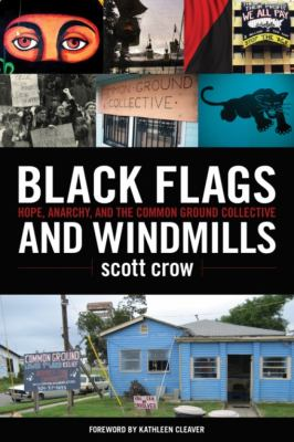 Black Flags and Windmills: Hope, Anarchy, and the Common Ground Collective 9781604860771
