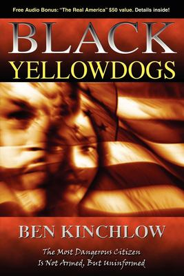 Black Yellowdogs: The Most Dangerous Citizen Is Not Armed, But Uninformed 9781600372841