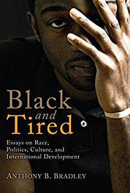 Black and Tired: Essays on Race, Politics, Culture, and International Development 9781608995967