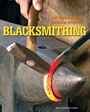 Blacksmithing: Hot Techniques & Striking Projects 9781600593840