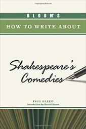 Bloom's How to Write about Shakespeare's Comedies 7392100