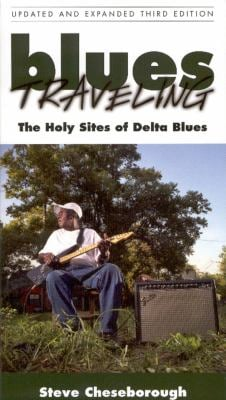 Blues Traveling: The Holy Sites of Delta Blues 9781604731248