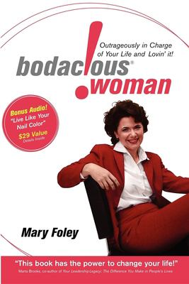 Bodacious Woman: Outrageously in Charge of Your Life and Lovin' It! 9781600372759