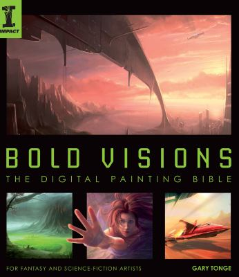 Bold Visions: The Digital Painting Bible for Fantasy and Science-Fiction Artists 9781600610202