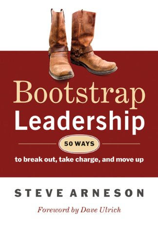 Bootstrap Leadership: 50 Ways to Break Out, Take Charge, and Move Up 9781605093451