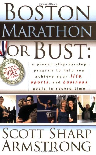 Boston Marathon or Bust: A Proven Step-By-Step Program That Helps You Achieve Your Life, Sports, and Business Goals in Record Time. 9781600372452