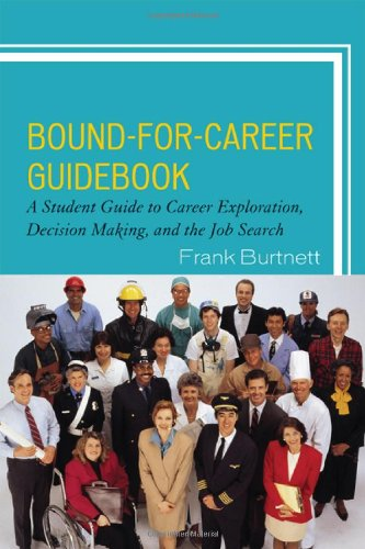 Bound-For-Career Guidebook: A Student Guide to Career Exploration, Decision Making, and the Job Search 9781607097600
