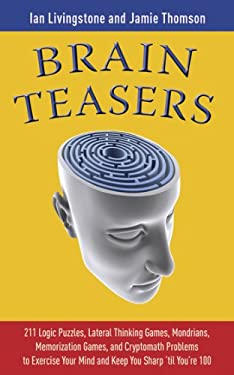 Brain Teasers: 211 Logic Puzzles, Lateral Thinking Games, Mondrains, Memorization Games, and Cryptomath Problems to Exercise Your Min