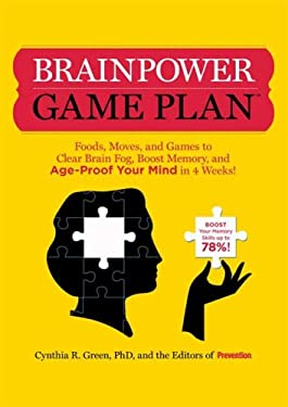 Brainpower Game Plan: Foods, Moves, and Games to Clear Brain Fog, Boost Memory, and Age-Proof Your Mind in 4 Weeks! 9781605299006