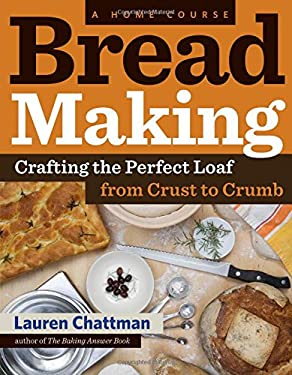 Bread Making: A Home Course: Crafting the Perfect Loaf, from Crust to Crumb 9781603427913