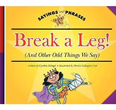 Break a Leg!: (And Other Odd Things We Say) 9781602532052