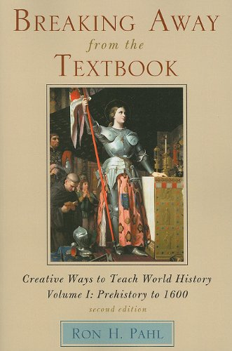 Breaking Away from the Textbook, Volume I: Creative Ways to Teach World History: Prehistory to 1600 9781607091912
