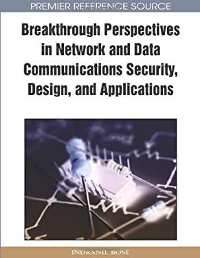 Breakthrough Perspectives in Network and Data Communications Security, Design, and Applications 9781605661483
