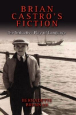 Brian Castro's Fiction: The Seductive Play of Language 9781604975642